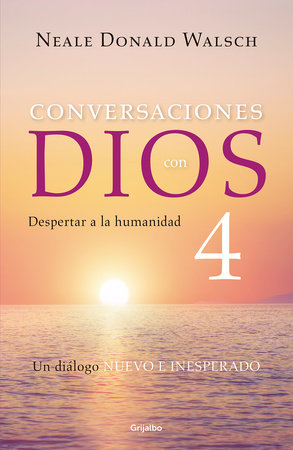 Conversaciones con Dios 4: Despertar a la humanidad / Conversations With God, Book 4: Awaken the Species