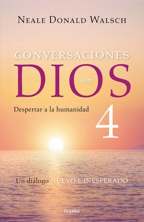 Conversaciones con Dios 4: Despertar a la humanidad / Conversations With God, Book 4: Awaken the Species