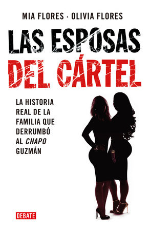 Las esposas del cartel: Una historia verdadera de decisiones mortales, amor indestructible y la caída del Chapo / Cartel Wives: A True Story of Deadly Decis
