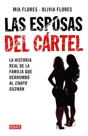 Las esposas del cartel: Una historia verdadera de decisiones mortales, amor indestructible y la caída del Chapo / Cartel Wives: A True Story of Deadly Decis