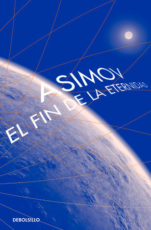 El fin de la eternidad / The End of Eternity by Isaac Asimov