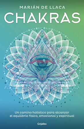Chakras: Un camino holístico para alcanzar el equilibrio físico, emocional y espiritual / Chakras