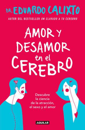 Amor y desamor en el cerebro / Love and Lack of Love in the Brain by Eduardo Calixto