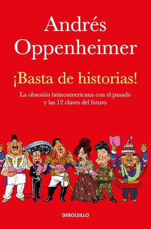 ¡Basta de historias!: La obsesión latinoamericana con el pasado y las 12 claves del futuro / Enough History!
