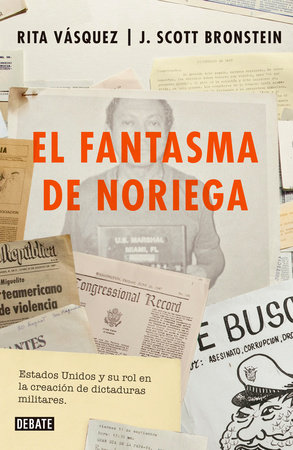 El fantasma de Noriega / Noriega's Ghost by Rita Vasquez and J. Scott Bronstein