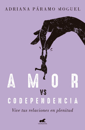 Amor Vs Codependencia: Vive tus relaciones en plenitud / Love vs. Codependency