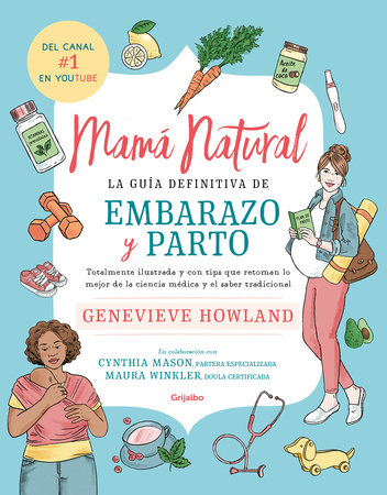 Mamá natural / The Mama Natural Week-by-Week Guide to Pregnancy and Childbirth by Genevieve Howland