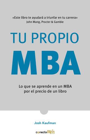 Tu propio MBA: Lo que se aprende en un MBA por el precio de un libro / The  Personal MBA: Master the Art of Business by Josh Kaufman