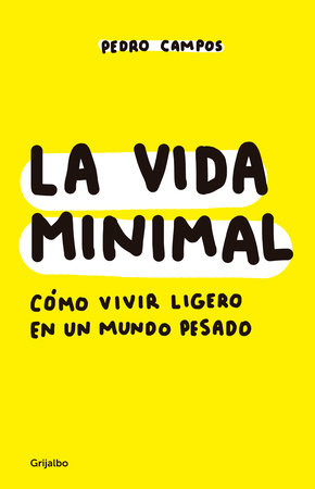La vida minimal: Cómo vivir cien años con salud y felicidad / The Minimalist Life: How to Live 100 Years with Health and Happiness