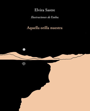 Aquella orilla nuestra / That Shore of Ours by Elvira Sastre