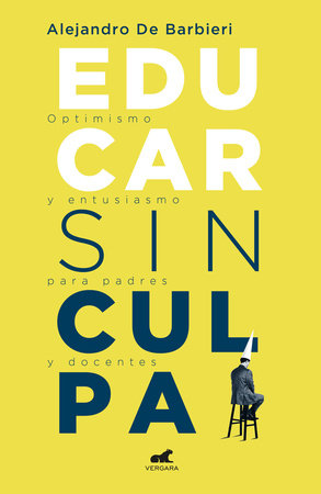 Educar sin culpa / Raising Kids Without Guilt by Alejandro De Barbieri