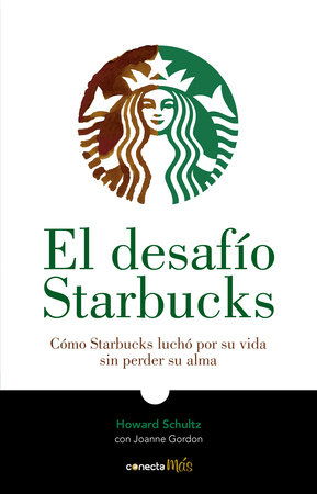 El desafío Starbucks / Onward : How Starbucks Fought for Its Life without Losing Its Soul