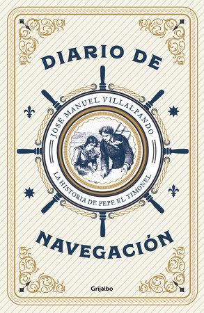 Diario de navegación: La historia de Pepe El Timonel / Navigation Logbook