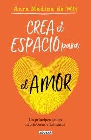 Crea el espacio para el amor: Sin príncipes azules ni princesas encantadas /  Create Room for Love
