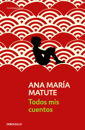 Todos mis cuentos / All My Stories by Ana Maria Matute