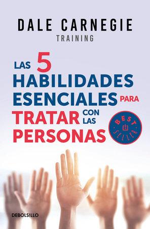 Las 5 habilidades esenciales para tratar con las personas / The 5 Essential People Skills by Dale Carnegie