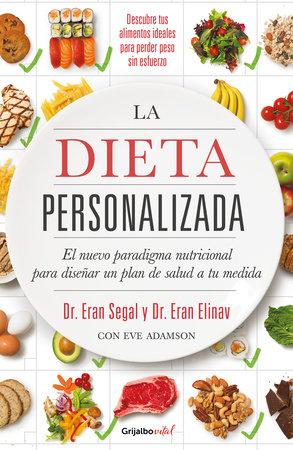La dieta personalizada / The Personalized Diet: The Pioneering Program to Lose Weight and Prevent Disease by Eran Segal and Eran Elinav