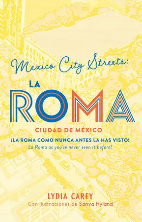 México city streets. LA ROMA. (Guía Bilingüe) by Lydia Carey
