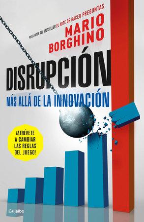 Disrupción: Más allá de la innovación / The Disruption