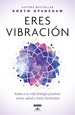Eres vibración / Vibe : Unlock the Energetic Frequencies of Limitless Health, Love & Success by Robyn Openshaw