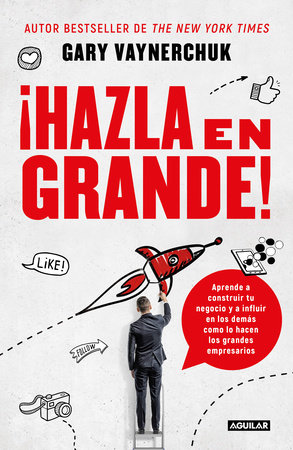 ¡Hazla en grande! / Crushing It! : How Great Entrepreneurs Build Their Business and Influence-and How You Can, Too