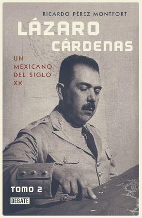 Lázaro cárdenas: un mexicano del siglo XX (Tomo 2) / Lázaro Cárdenas: A 20th- Century Mexican (Volume 2) by Ricardo Perez Monfort