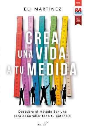 Crea una vida a tu medida / Create a Personalized Life by Eli Martinez