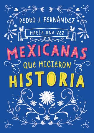Había una vez...mexicanas que hicieron historia / Once Upon a Time... Mexican Women Who Made History by Fa Orozco and Pedro J. Fernandez