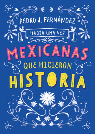 Había una vez...mexicanas que hicieron historia / Once Upon a Time... Mexican Women Who Made History