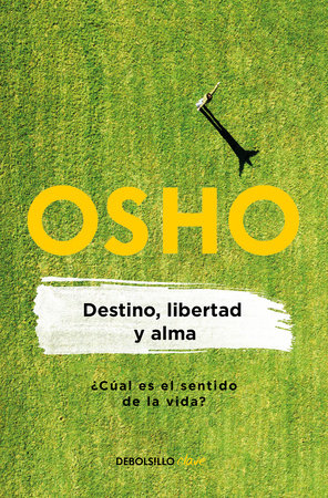 Destino, libertad y alma / Destiny, Freedom, and the Soul by Osho
