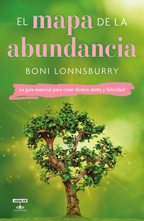 El mapa de la abundancia / The Map to Abundance: The No Exceptions Guide to Money, Success, and Bliss