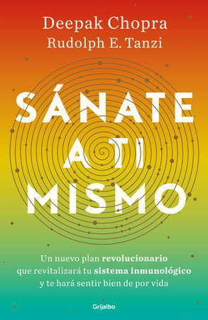 Sánate a ti mismo / The Healing Self: A Revolutionary New Plan to Supercharge Your Immunity and Stay Well for Life by Deepak Chopra, MD and Rudolph E. Tanzi