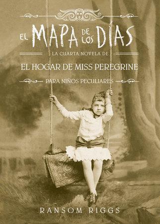 El mapa de los días. El hogar de Miss Peregrine / A Map of Days by Ransom Riggs