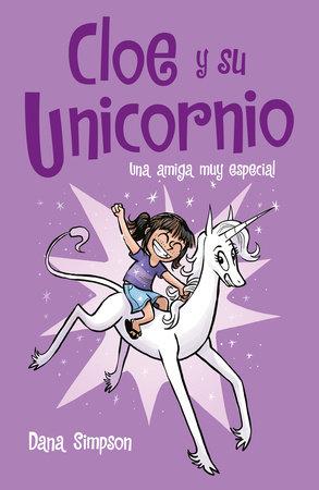Una amiga muy especial: Cloe y su unicornio 1 / Phoebe and Her Unicorn by Dana Simpson