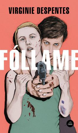 Pelicula francesa follame porno Follame Rape Me By Virginie Despentes 9786073183987 Penguinrandomhouse Com Books