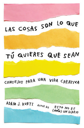 Las cosas son lo que tú quieres que sean: Consejos para una vida creativa /  Things Are What You Make of Them : Life Advice for Creatives