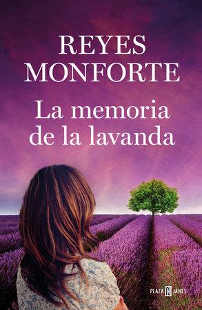 La memoria de la lavanda / Memories of Lavender by REYES MONFORTE