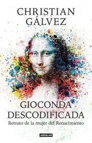 Gioconda descodificada: Retrato de la mujer del Renacimiento / The Mona Lisa Decoded: Portrait of the Renaissance Woman