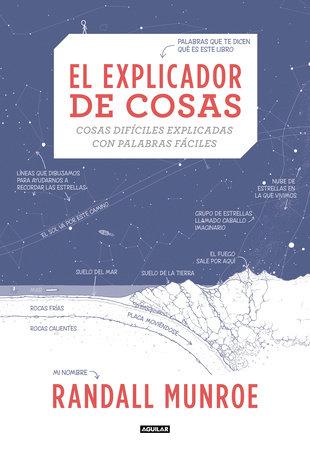 El explicador de cosas: cosas difíciles explicadas con palabras fáciles / Thing Explainer: Complicated Stuff in Simple Words by Randall Munroe