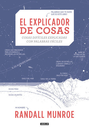 El explicador de cosas: cosas difíciles explicadas con palabras fáciles / Thing Explainer: Complicated Stuff in Simple Words