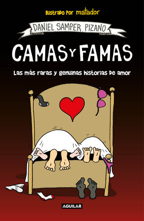 Camas y famas: Las más raras y genuinas historias de amor / Who You Lie in Bed with.  The Rarest and Most Genuine Love Stories