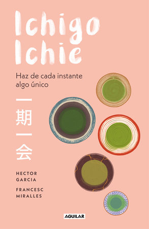 Ichigo-ichie / Savor Every Moment: The Japanese Art of Ichigo-Ichie