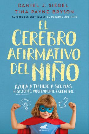 El cerebro afirmativo del niño: Ayuda a tu hijo a ser más resiliente, autónomo y   creativo / The Yes Brain