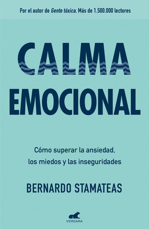 Calma emocional: Cómo superar la ansiedad, los miedos y las inseguridades / Inner Peace. How to Overcome Anxiety, Fears, and Insecurities