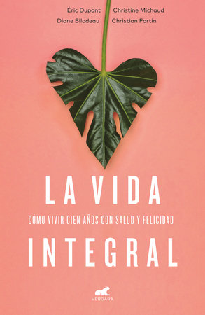 La vida integral: Cómo vivir cien años con salud y felicidad / A Plentiful Life.  How to Live to One Hundred Happy and Healthy