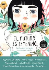 El futuro es femenino: Cuentos para que juntas cambiemos el mundo / The Future is Female