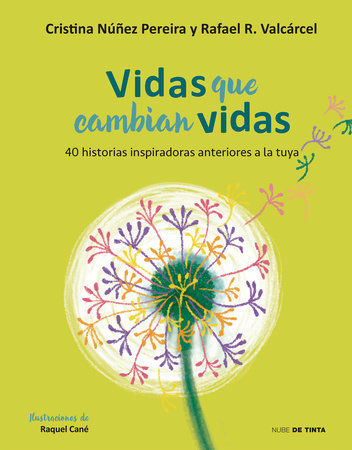 Vidas que cambian vidas: 40 historias inspiradoras anteriores a la tuya / Lives that Change Other Lives: 40 Inspiring Stories that Came Before You by Cristina Nuñez