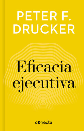 Eficacia ejecutiva / Executive Effectiveness by Peter F. Drucker