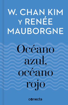 Océano azul, océano rojo / Blue Ocean, Red Ocean by KIM W. CHAN and RENEE MAUBORGNE