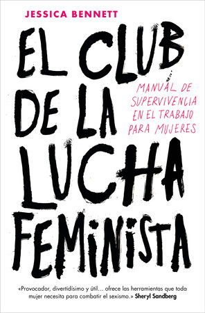 El club de la lucha feminista: Manual de la supervivencia en el trabajo para mujeres / Feminist Fight Club by JESSICA BENNETT